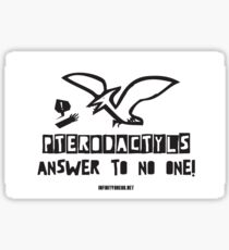 Pterodactyls Answer To No One! Sticker
