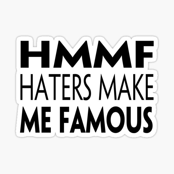 HMMF - Haters Make Me Famous Sticker