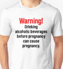 Warning! Drinking alcoholic beverages before pregnancy can cause pregnancy. T-Shirt