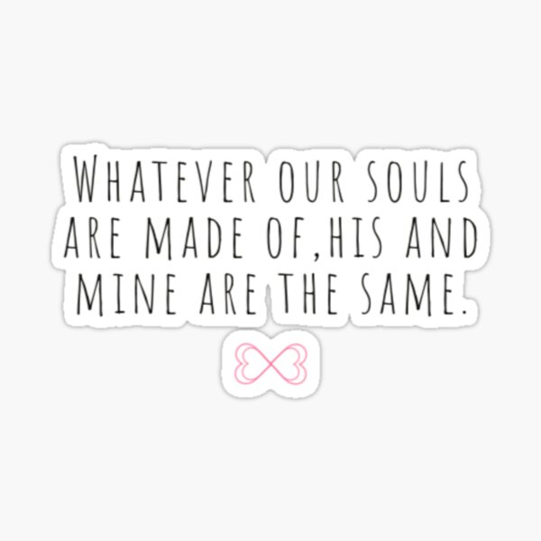 Whatever our souls are made of | After Hessa Quote Sticker