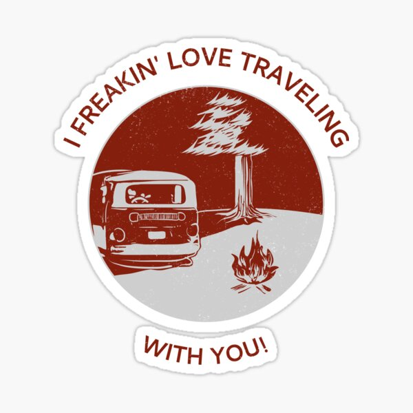 I Freakin' LOVE Traveling With You Sticker