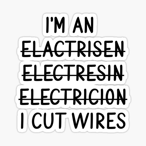 I'm an Electrician I Cut Wires Sticker