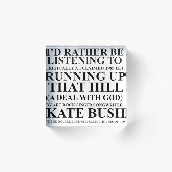 I'd Rather Be Listening To Kate Bush Acrylic Block