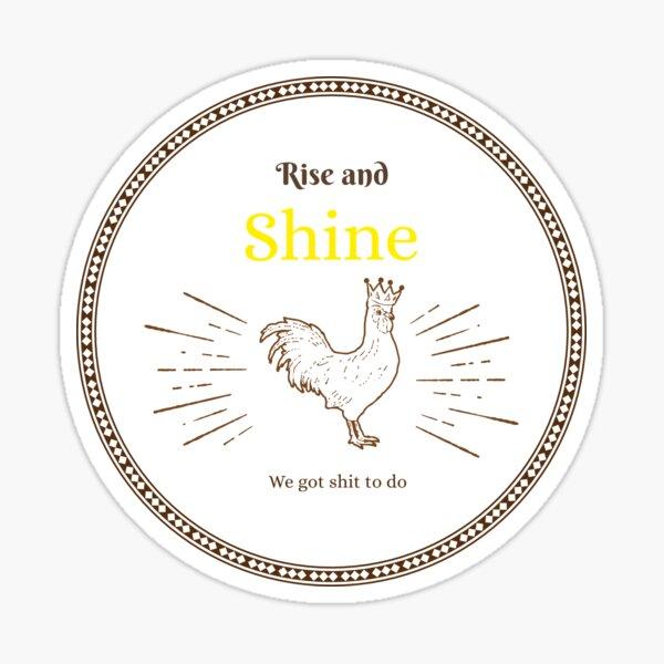 Rise and Shine - We Got Shit To Do Sticker
