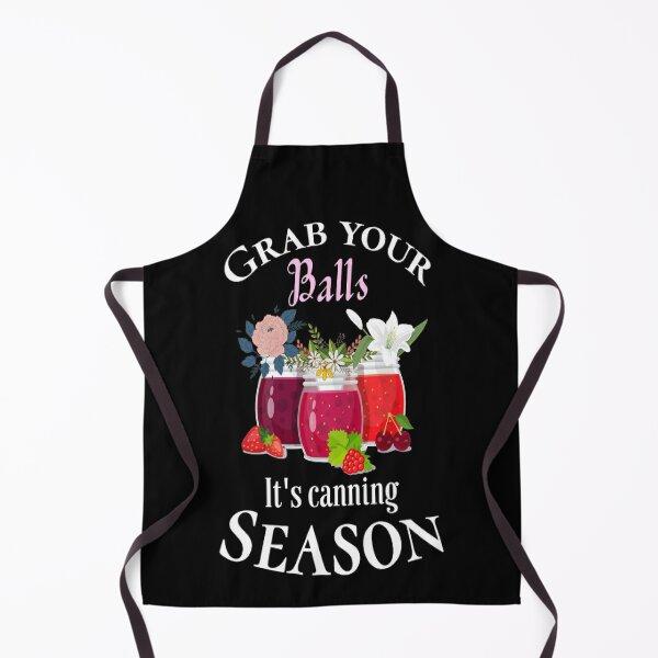 Grab your balls it's canning season #2 Apron