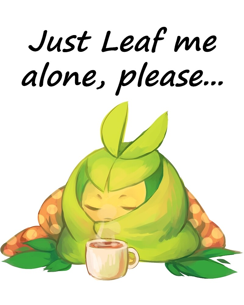 Just Leaf me alone, please by Poke Monsters
