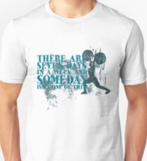 There are seven days in a week and someday isn't one of them T-Shirt