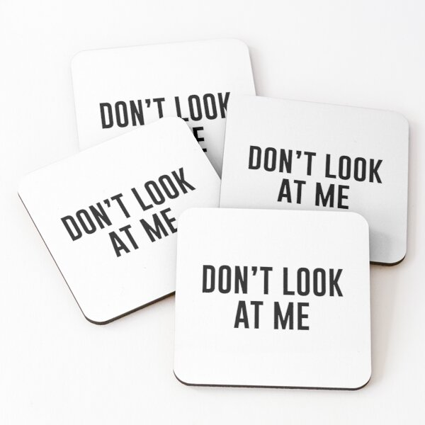 dont look at me Coasters (Set of 4)