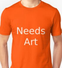 Needs Art T-Shirt