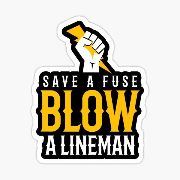 Save A Fuse Blow A Lineman Sticker