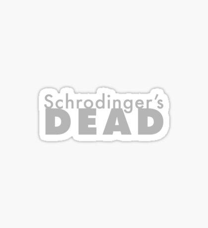 Schrodinger's DEAD -- cause that is an observable fact. Sticker
