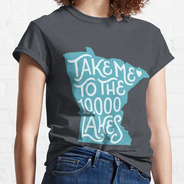 Take Me to the 10000 Minnesota Lakes Classic T-Shirt
