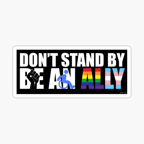 """Ally - """"Don't Stand By, Be an Ally"""" for BLM, Disabled & LGBTQ+ Sticker"""