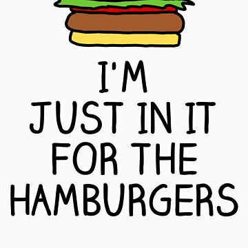 I'm just in it for the hamburgers by MandL