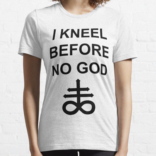I Kneel Before No God Essential T-Shirt