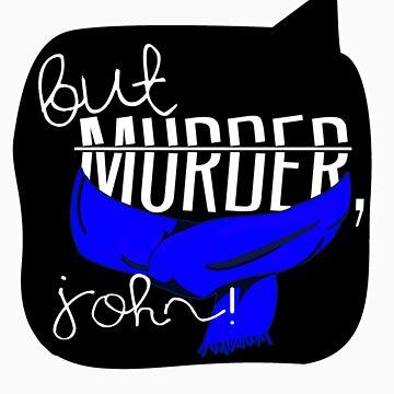 But Murder, John! by firewhiskey
