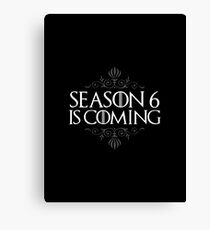 Season 6 is Coming (GAME OF THRONES) Canvas Print