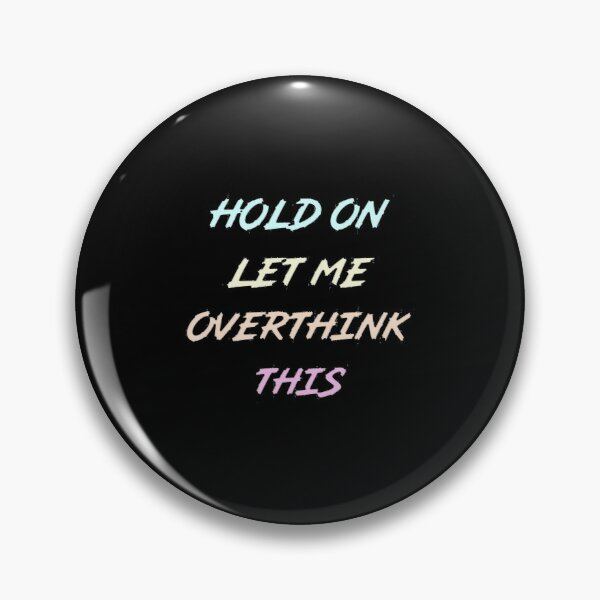 Hold On Let Me Overthink This | Funny food quote Pin