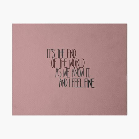End Of The World As We Know It - R.E.M. Design Art Board Print