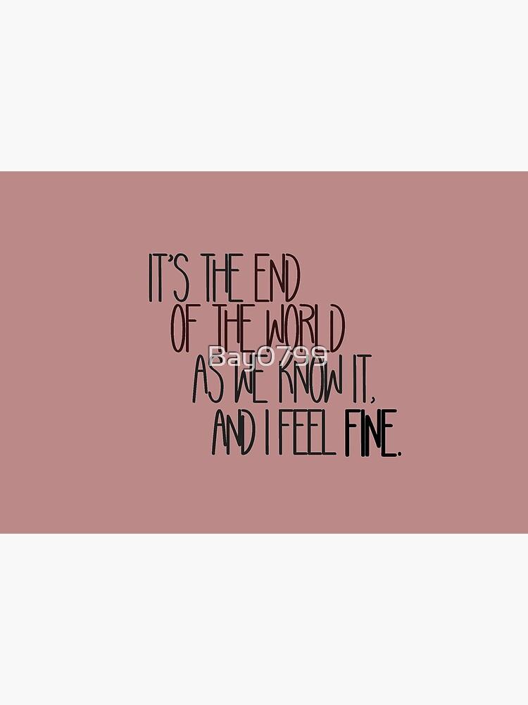 End Of The World As We Know It - R.E.M. Design by Bay0799