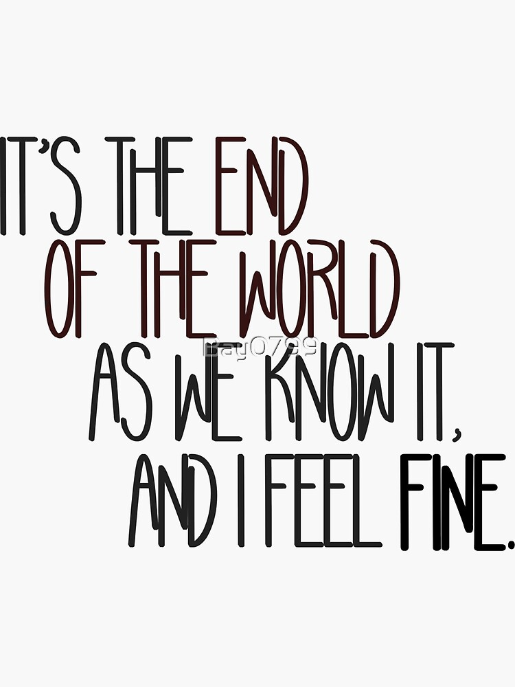 End Of The World As We Know It - R.E.M. Design by Bay0799