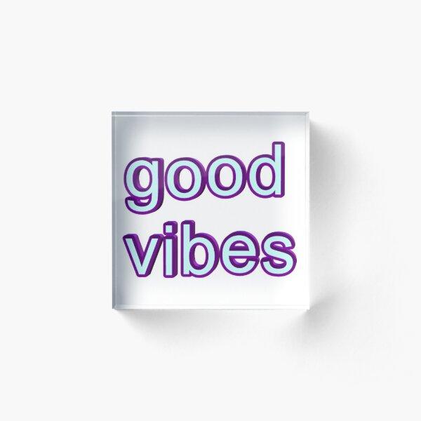 GOOD VIBES Acrylic Block