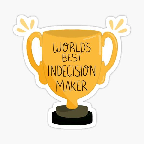 World's Best Indecision Maker Sticker