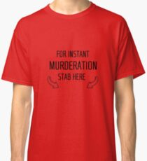 For Instant Murderation ... Stab Here Classic T-Shirt