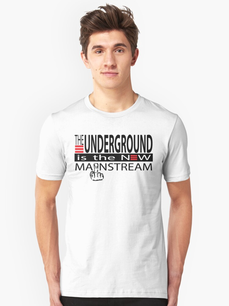 The Underground Is The New Mainstream Unisex T-Shirt Front