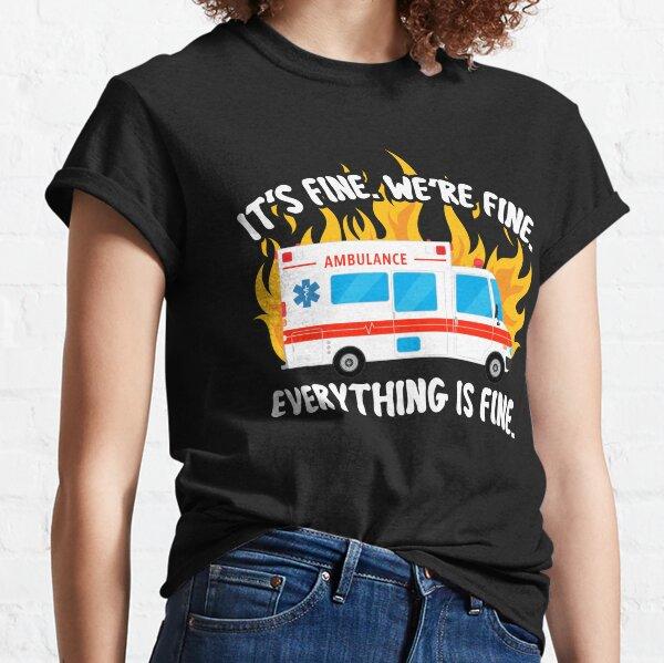 EMT Paramedic EMS It's Fine We're Fine Ambulance Crew  Classic T-Shirt