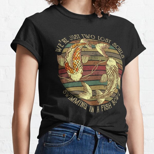 We're just two lost souls swimming in a fish bowl Classic T-Shirt
