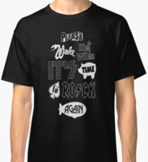 please wake me when it's time to rock again Classic T-Shirt