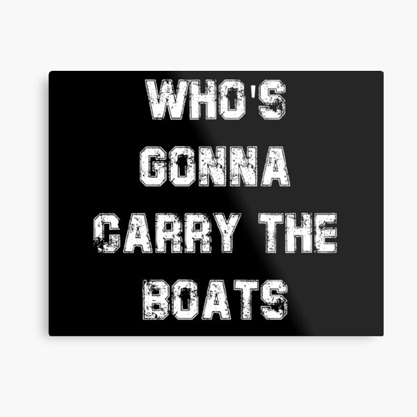 Who's Gonna Carry The Boats Metal Print