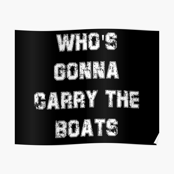 Who's Gonna Carry The Boats Poster
