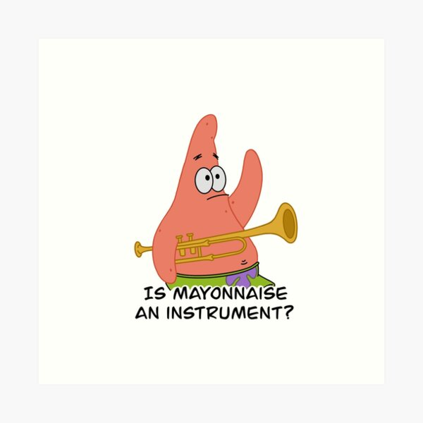 Is mayonnaise an instrument? Art Print