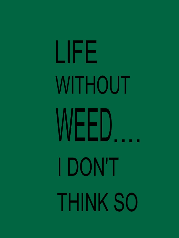 LIFE WITHOUT WEED by misslouiselucy