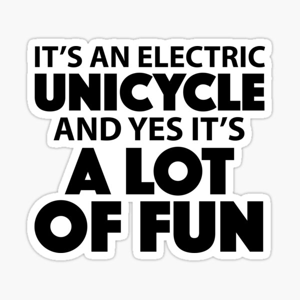 It's An Electric Unicycle And Yes It's A Lot Of Fun Sticker