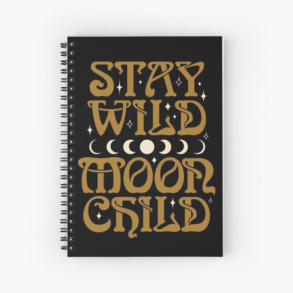 Stay Wild Moon Child {in Black Magic} Spiral Notebook