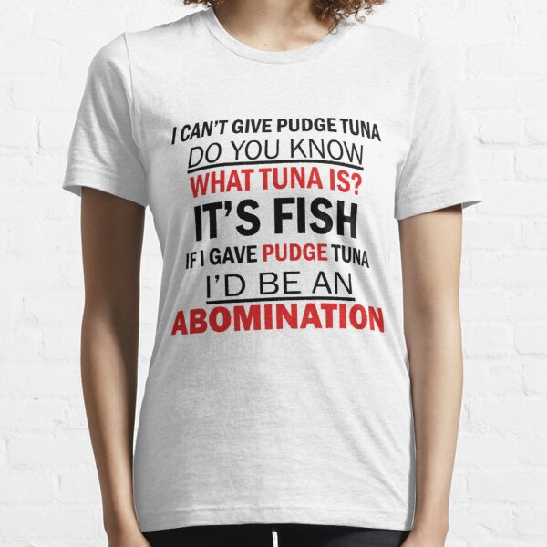 I Can't Give Pudge Tuna Essential T-Shirt