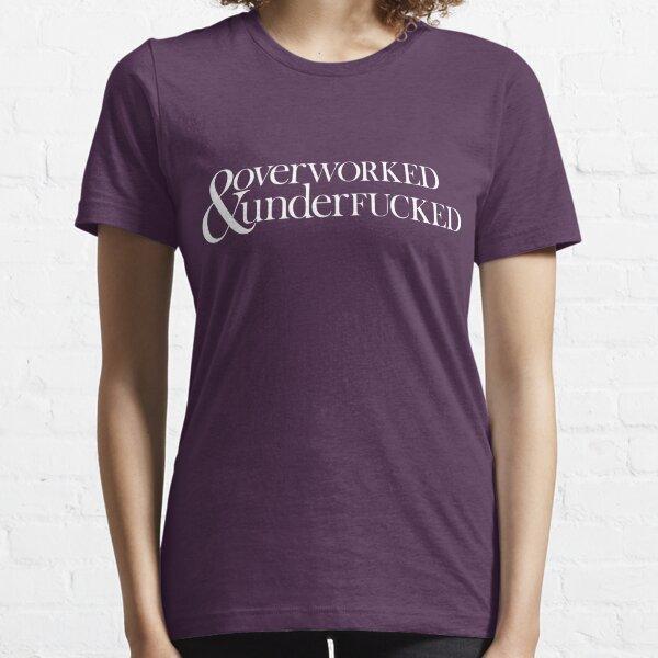 Overworked & Underfucked Essential T-Shirt