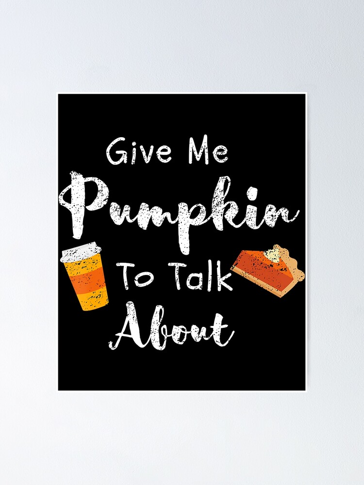 Alternate view of Give Me Pumpkin To Talk About Cute Fall Poster