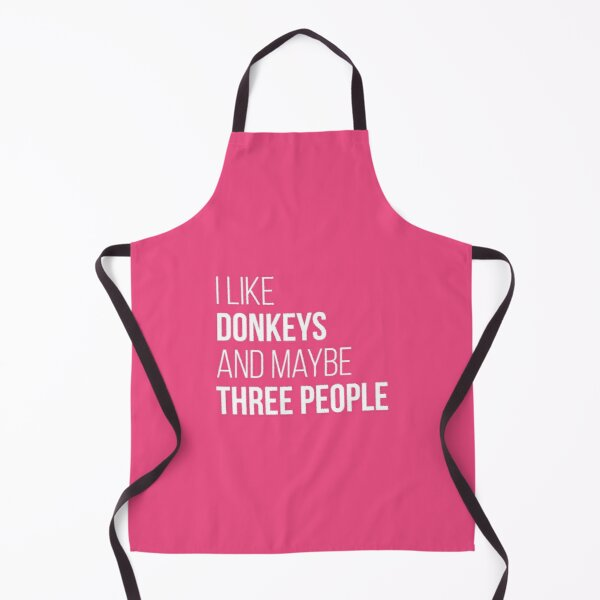 I Like Donkeys And Maybe Three People for Women Apron