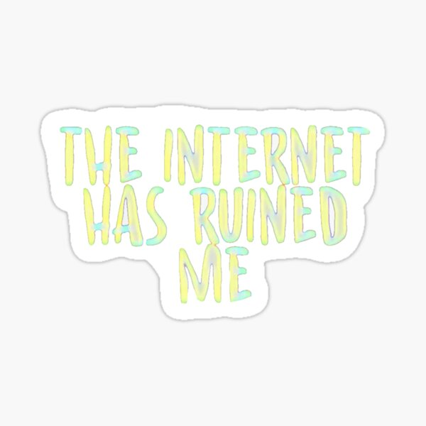 Internet Ruined Stickers   Redbubble