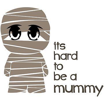 its hard to be a mummy by ifanogoo