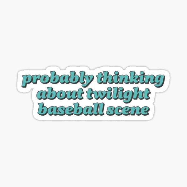 probably thinking about twilight baseball scene Sticker