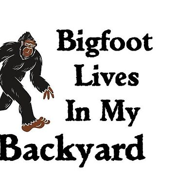 Bigfoot Live In My Yard by SquatchCentral