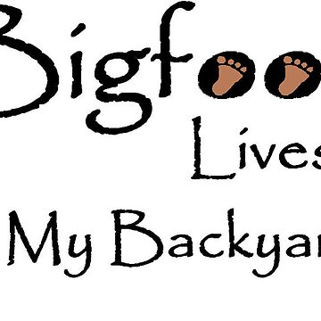 Bigfoot In My Backyard by SquatchCentral