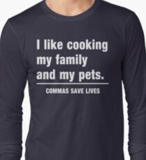 I look cooking my family and my pets. Commas save lives Long Sleeve T-Shirt