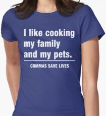 I look cooking my family and my pets. Commas save lives Women's Fitted T-Shirt