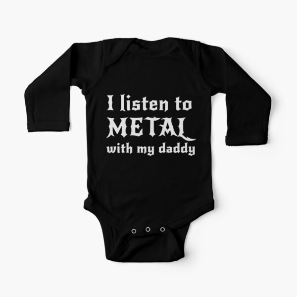 I listen to metal with my daddy Long Sleeve Baby One-Piece